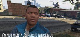 I'm Not MentaL's Persistence Mod – GTA 5 SCRIPTS Mods
